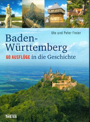 Baden-Württemberg - 60 Ausflüge in die Geschichte