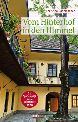 Vom Hinterhof in den Himmel. 15 Spaziergänge durch das unbekannte Wien