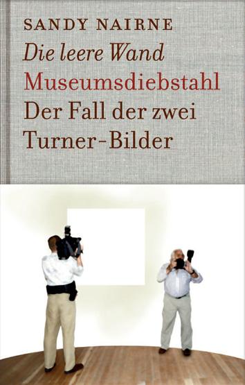 Die leere Wand - Museumsdiebstahl Der Fall der zwei Turner-Bilder
